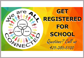 Get registered for school with we are all connected logo and Questions call us 425-385-5100