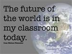 """The future of the world is in my classrom today."" - Ivan Welton Fitzwater"
