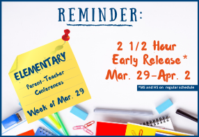 Reminder, elem parent conferences March 29 through April 2, elem students released 2.5 hours early.