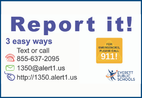 Report it! Text or call 855-637-2095 Email 1350@alert1.us Or visit https://everett-wa.safeschoolsal
